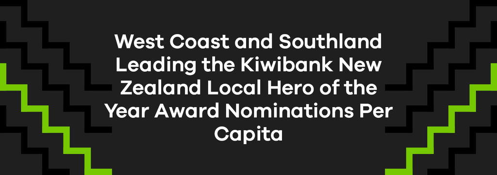 West Coast and Southland Leading the Kiwibank New Zealand Local Hero of the Year Award Nominations Per Capita